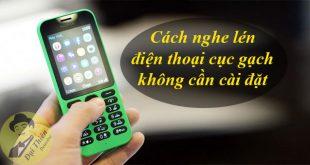 Cách nghe lén điện thoại cục gạch không cần cài đặt