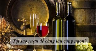 Tại sao rượu để càng lâu càng ngon?