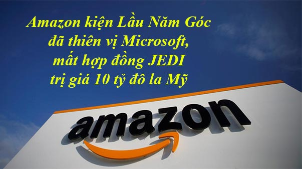 Amazon kiện lầu năm góc thiên vị Microsoft hợp đồng JEDI 10 tỷ USD