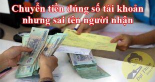 Chuyển tiền đúng số tài khoản nhưng sai tên người nhận thì phải làm sao?